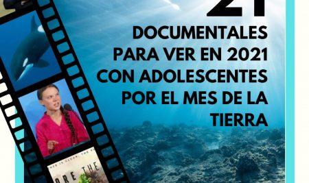 21 Documentales para ver con Adolescentes en 2021 (en el mes de la Tierra)